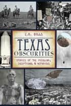 Texas Obscurities ebook by E.R. Bills