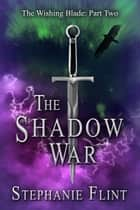 The Shadow War ebook by Stephanie Flint
