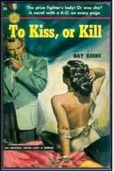 To Kiss, Or Kill ebook by Day Keene
