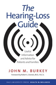 The Hearing-Loss Guide - Useful Information and Advice for Patients and Families ebook by John M. Burkey,Robert L. Daniels