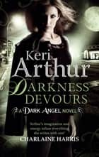 Darkness Devours - Number 3 in series ebook by Keri Arthur