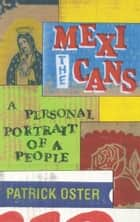 The Mexicans - A Personal Portrait of a People ebook by Patrick Oster