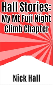 Hall Stories: My Mt Fuji Night Climb Chapter ebook by Nick Hall