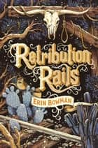 Retribution Rails ebook by Erin Bowman