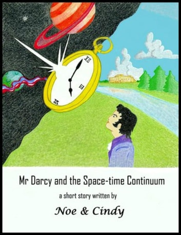 Mr Darcy and the Space-time Continuum ebook by Noe and Cindy