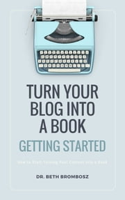 Turn Your Blog into a Book: Getting Started ebook by Beth Brombosz