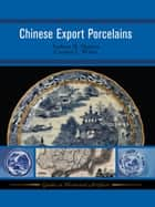 Chinese Export Porcelains ebook by Andrew D Madsen, Carolyn White