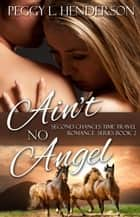 Ain't No Angel ebook by Peggy L Henderson