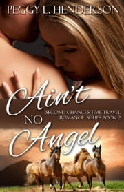 Ain't No Angel - Second Chances Time Travel Romance Series, #2 ebook by Peggy L Henderson