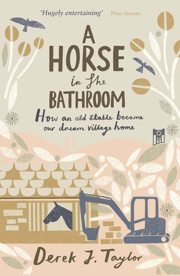 A Horse in the Bathroom: How An Old Stable Became Our Dream Village Home ebook by Derek J. Taylor