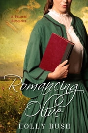 Romancing Olive - Prairie Romance ebook by Holly Bush