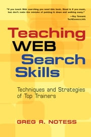 Teaching Web Search Skills - Techniques and Strategies of Top Trainers ebook by Greg R. Notess