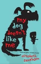 My Dog Doesn't Like Me ebook by Elizabeth Fensham