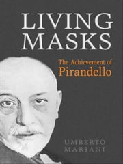 Living Masks - The Achievement of Pirandello ebook by Umberto Mariani