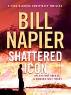 Shattered Icon - An unputdownable thriller ebook by Bill Napier