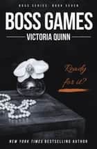 Boss Games - Boss, #7 eBook by Victoria Quinn