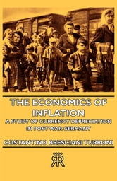 The Economics Of Inflation - A Study Of Currency Depreciation In Post War Germany ebook by Costantino Bresciani-Turroni