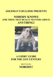 Nobody Knows (The Thing That Really Matters About) Anything! ebook by Nobody!