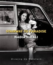 Stairway to Paradise - Growing Up Gershwin ebook by Nadia Natali