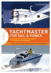 Yachtmaster for Sail and Power - A Manual for the RYA Yachtmaster® Certificates of Competence ebook by Alison Noice