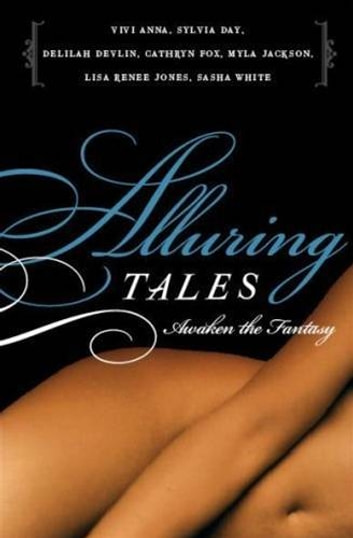 Alluring Tales--Awaken the Fantasy eBook by Sasha White,Myla Jackson,Cathryn Fox,Vivi Anna,Delilah Devlin,Sylvia Day,Lisa Renee Jones
