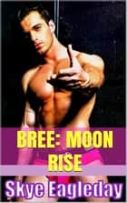 Bree: Moon Rise - BBW Supernatural Adult Romance, #4 ebook by Skye Eagleday