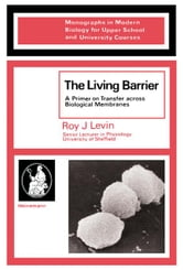 The Living Barrier: A Primer on Transfer across Biological Membranes ebook by Levin, Roy J.