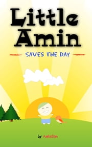 Little Amin Saves The Day - Awladian's Alhamdulillah Series ebook by M Rahman,N Aisyah,P Hidayah