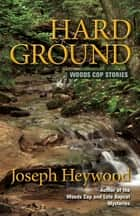 Hard Ground - Woods Cop Stories ebook by Joseph Heywood