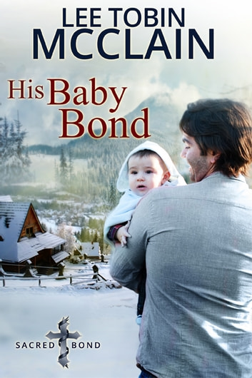 His Baby Bond (Christian Romance) - Sacred Bond Series Book 1 ebook by Lee Tobin McClain