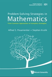 Problem-Solving Strategies in Mathematics - From Common Approaches to Exemplary Strategies ebook by Alfred S Posamentier, Stephen Krulik