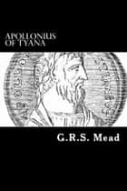 Apollonius of Tyana ebook by G. R. S. Mead
