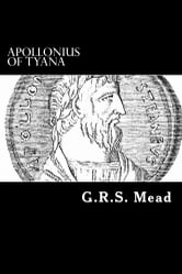 Apollonius of Tyana - The Philosopher-Reformer of the First Century A.D. ebook by G. R. S. Mead