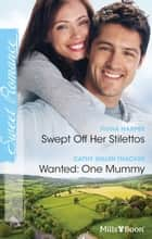 Swept Off Her Stilettos/Wanted - One Mummy ebook by Fiona Harper, Cathy Gillen Thacker