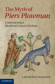 The Myth of Piers Plowman - Constructing a Medieval Literary Archive ebook by Lawrence Warner