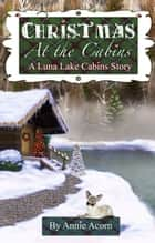 Christmas at the Cabins ebook by Annie Acorn
