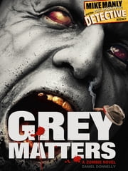 Mike Manly and the Post Apocalyptic Detective Agency: Grey Matters ebook by Daniel Donnelly