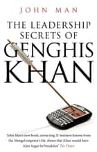 The Leadership Secrets of Genghis Khan ebook by John Man