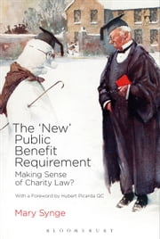 'New' Public Benefit Requirement - Making Sense of Charity Law? ebook by Mary Synge