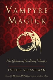 Vampyre Magick - The Grimoire of the Living Vampire ebook by Father Sebastiaan