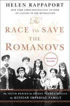 The Race to Save the Romanovs - The Truth Behind the Secret Plans to Rescue the Russian Imperial Family ebook by Helen Rappaport