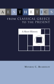 Aesthetics from Classical Greece to the Present ebook by Monroe C. Beardsley
