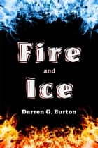 Fire and Ice ebook by Darren G. Burton