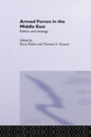 Armed Forces in the Middle East - Politics and Strategy ebook by Thomas Keaney,Barry Rubin