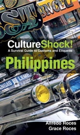 CultureShock! Philippines - A Survival Guide to Customs and Etiquette ebook by Alfredo Roces,Grace Roces