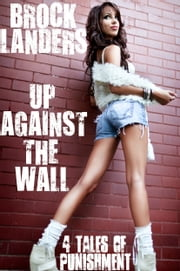 Up Against The Wall: 4 Tales Of Punishment ebook by Brock Landers