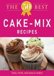 The 50 Best Cake Mix Recipes - Tasty, fresh, and easy to make! ebook by Adams Media