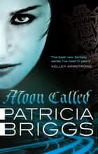 Moon Called - Mercy Thompson: Book 1 ebook by Patricia Briggs