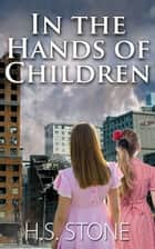 In the Hands of Children ebook by H. S. Stone