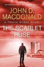 The Scarlet Ruse: Introduction by Lee Child - Travis McGee, No.14 ebook by John D MacDonald